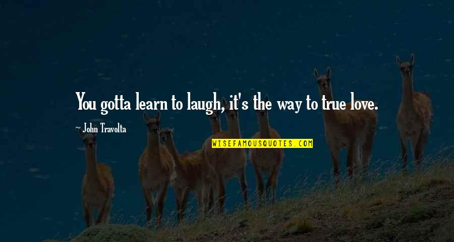 Gotta Laugh Quotes By John Travolta: You gotta learn to laugh, it's the way