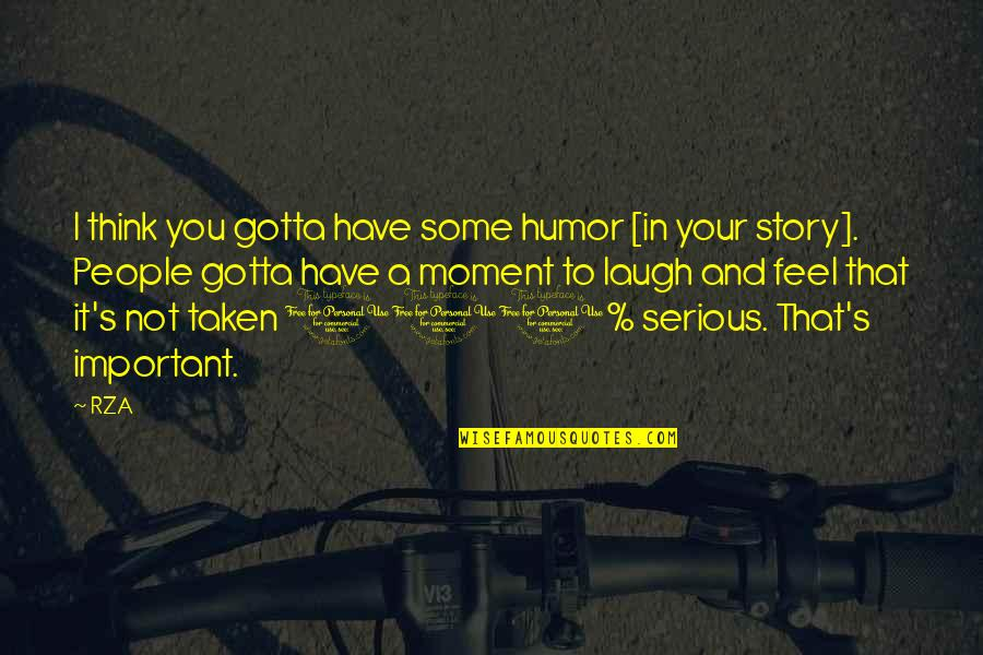 Gotta Laugh Quotes By RZA: I think you gotta have some humor [in