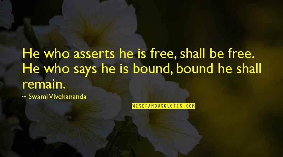 Gotta Laugh Quotes By Swami Vivekananda: He who asserts he is free, shall be