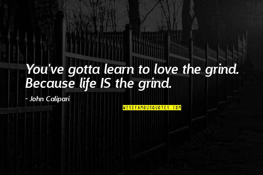Gotta Love Life Quotes By John Calipari: You've gotta learn to love the grind. Because