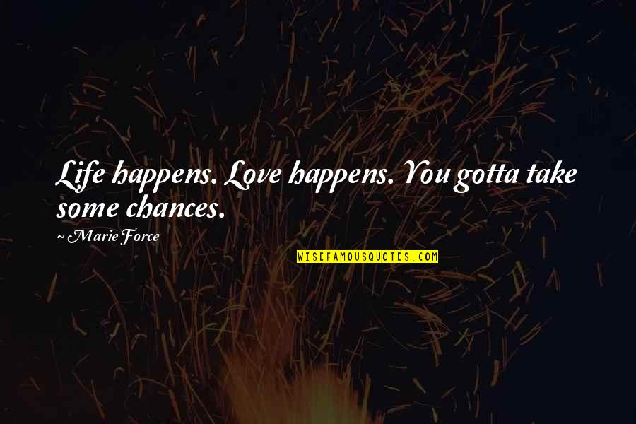 Gotta Love Life Quotes By Marie Force: Life happens. Love happens. You gotta take some