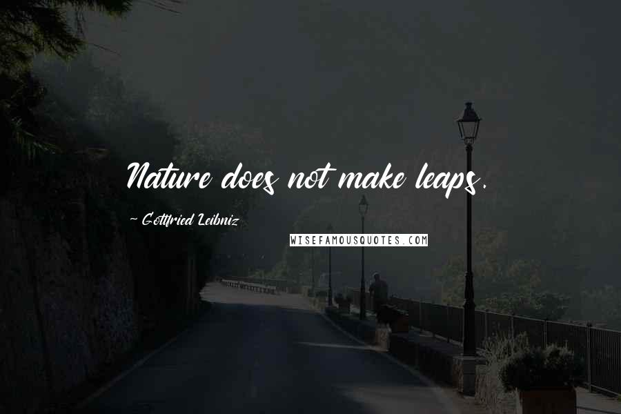 Gottfried Leibniz quotes: Nature does not make leaps.