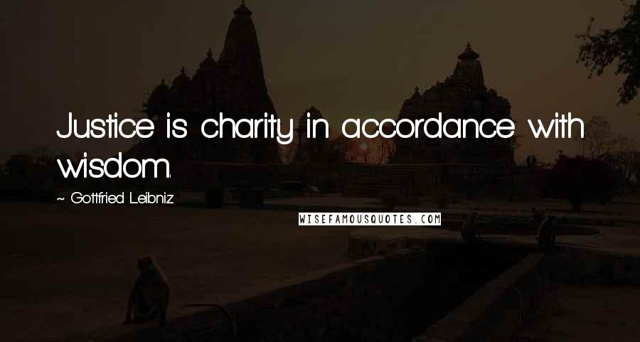 Gottfried Leibniz quotes: Justice is charity in accordance with wisdom.