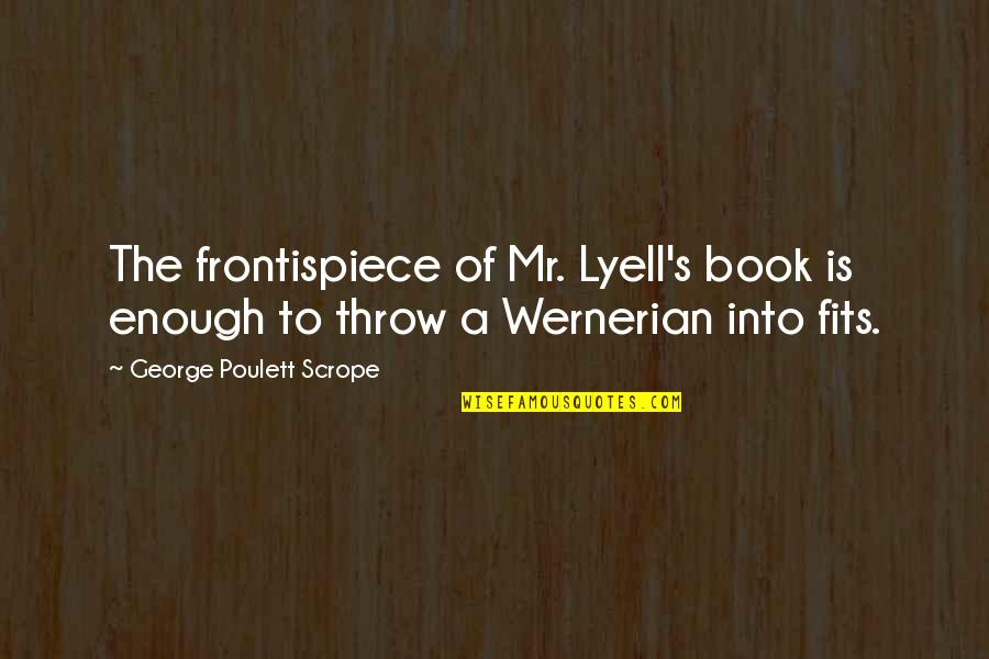 Gottlob Quotes By George Poulett Scrope: The frontispiece of Mr. Lyell's book is enough