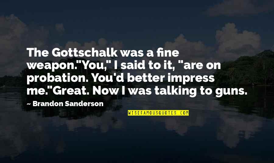 """Gottschalk Quotes By Brandon Sanderson: The Gottschalk was a fine weapon.""""You,"""" I said"""