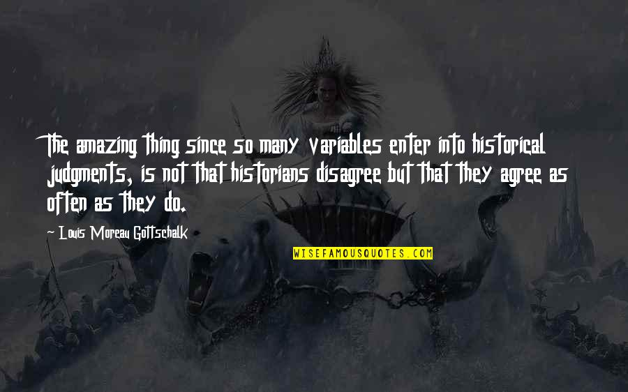 Gottschalk Quotes By Louis Moreau Gottschalk: The amazing thing since so many variables enter
