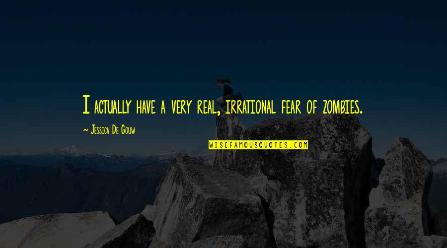 Gouw Quotes By Jessica De Gouw: I actually have a very real, irrational fear