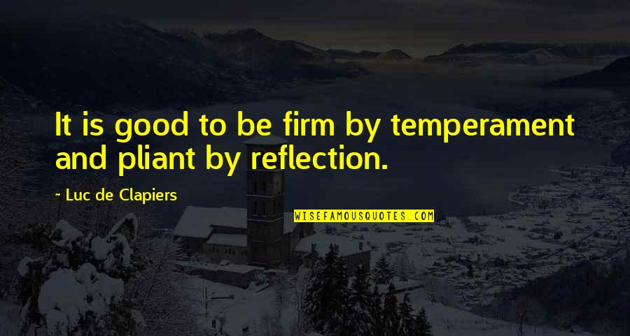 Gouw Quotes By Luc De Clapiers: It is good to be firm by temperament