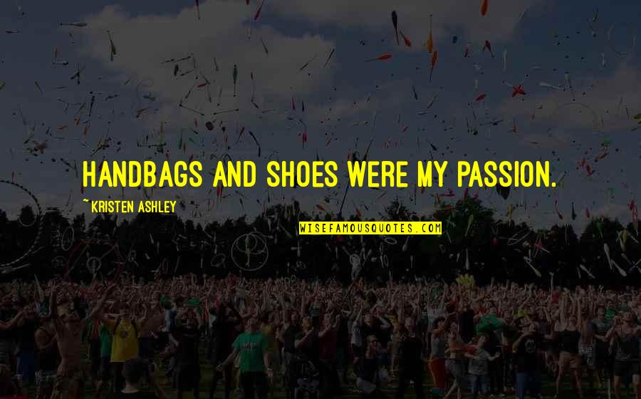 Govardhan Puja Quotes By Kristen Ashley: Handbags and shoes were my passion.