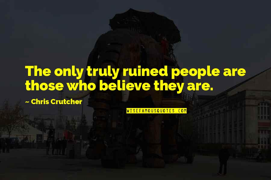 Government Excess Quotes By Chris Crutcher: The only truly ruined people are those who