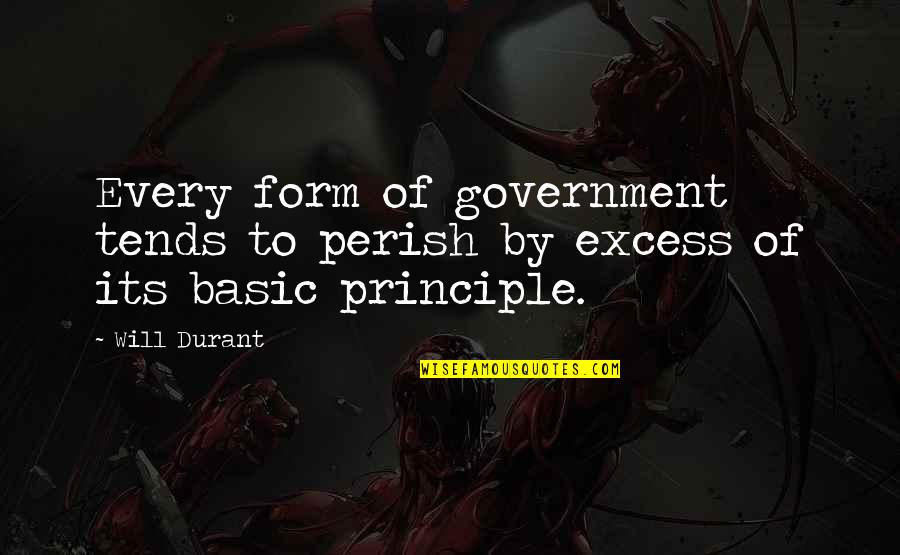 Government Excess Quotes By Will Durant: Every form of government tends to perish by