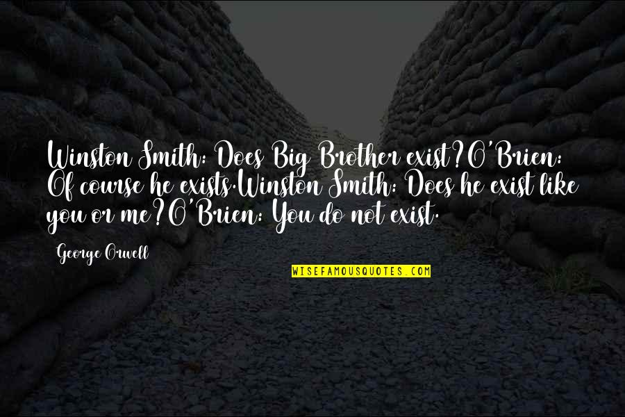 Government In 1984 Quotes By George Orwell: Winston Smith: Does Big Brother exist?O'Brien: Of course