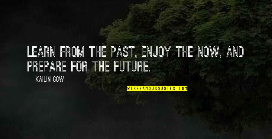 Gow Quotes By Kailin Gow: Learn from the past, enjoy the now, and
