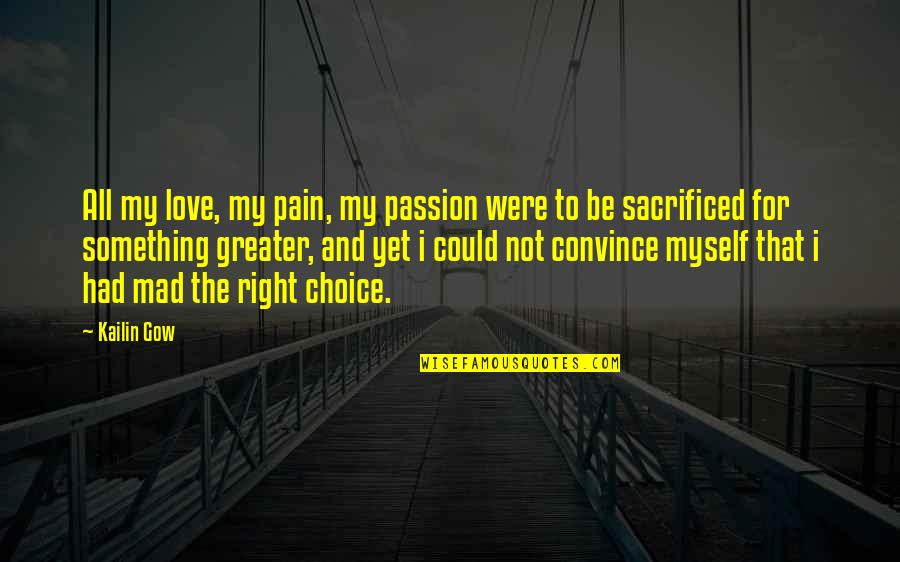 Gow Quotes By Kailin Gow: All my love, my pain, my passion were