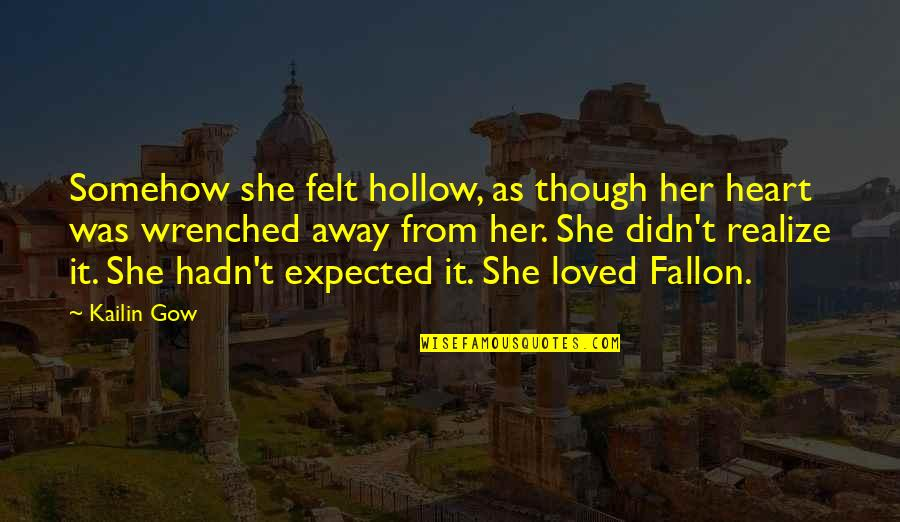 Gow Quotes By Kailin Gow: Somehow she felt hollow, as though her heart