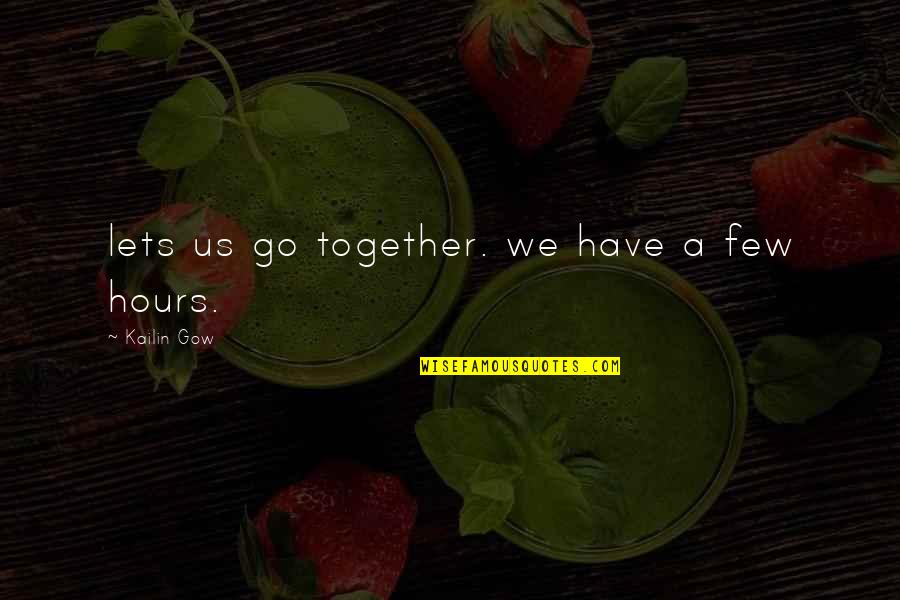 Gow Quotes By Kailin Gow: lets us go together. we have a few