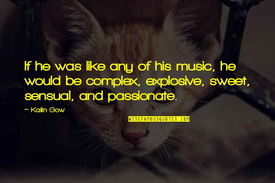Gow Quotes By Kailin Gow: If he was like any of his music,