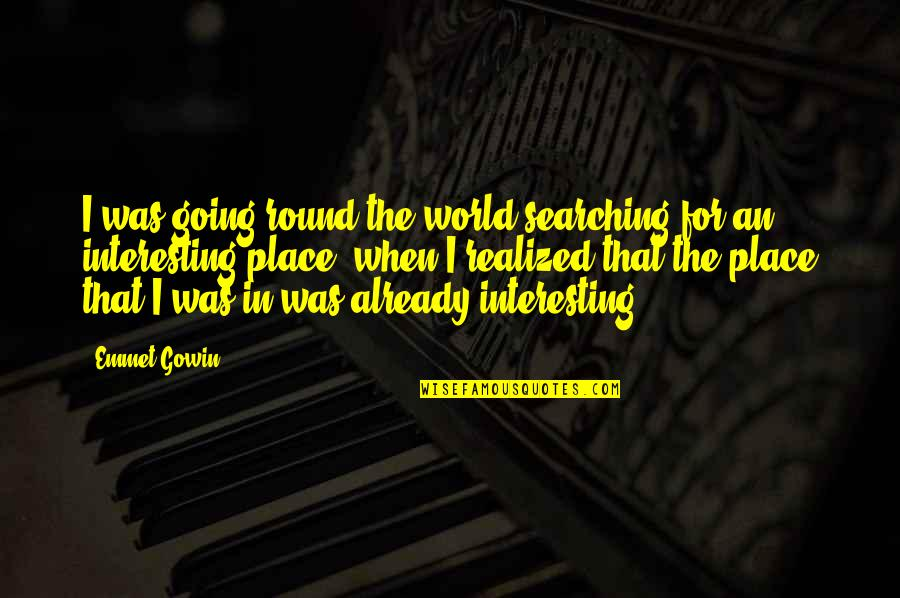 Gowin Quotes By Emmet Gowin: I was going round the world searching for
