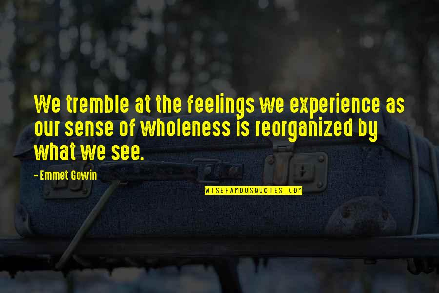 Gowin Quotes By Emmet Gowin: We tremble at the feelings we experience as