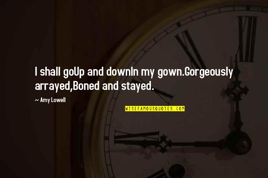 Gown Quotes By Amy Lowell: I shall goUp and downIn my gown.Gorgeously arrayed,Boned