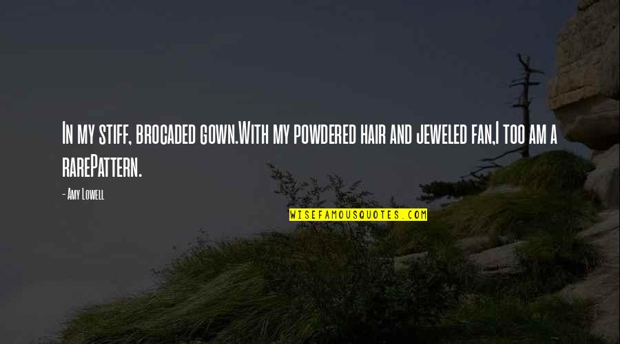 Gown Quotes By Amy Lowell: In my stiff, brocaded gown.With my powdered hair