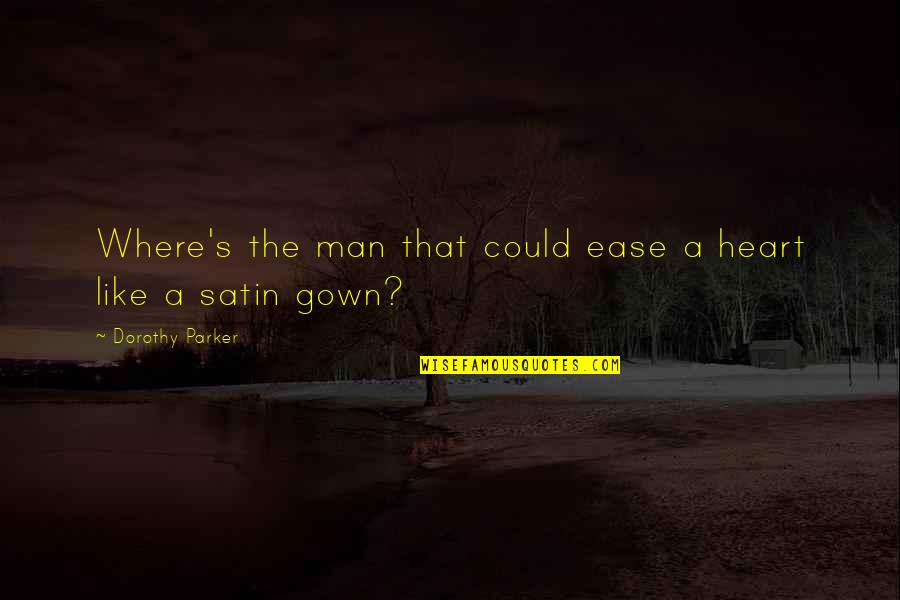 Gown Quotes By Dorothy Parker: Where's the man that could ease a heart