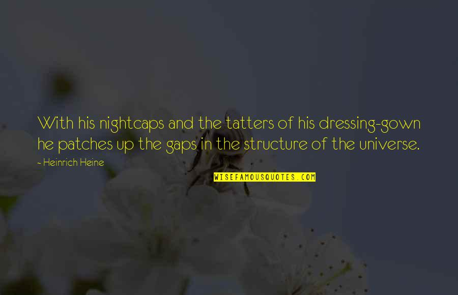 Gown Quotes By Heinrich Heine: With his nightcaps and the tatters of his