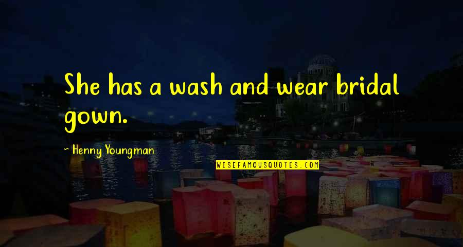 Gown Quotes By Henny Youngman: She has a wash and wear bridal gown.