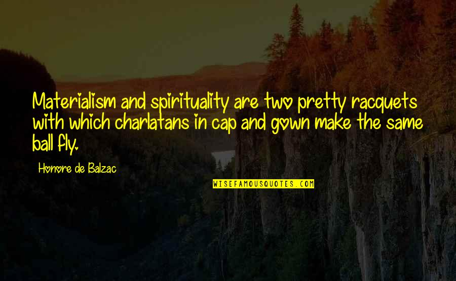 Gown Quotes By Honore De Balzac: Materialism and spirituality are two pretty racquets with