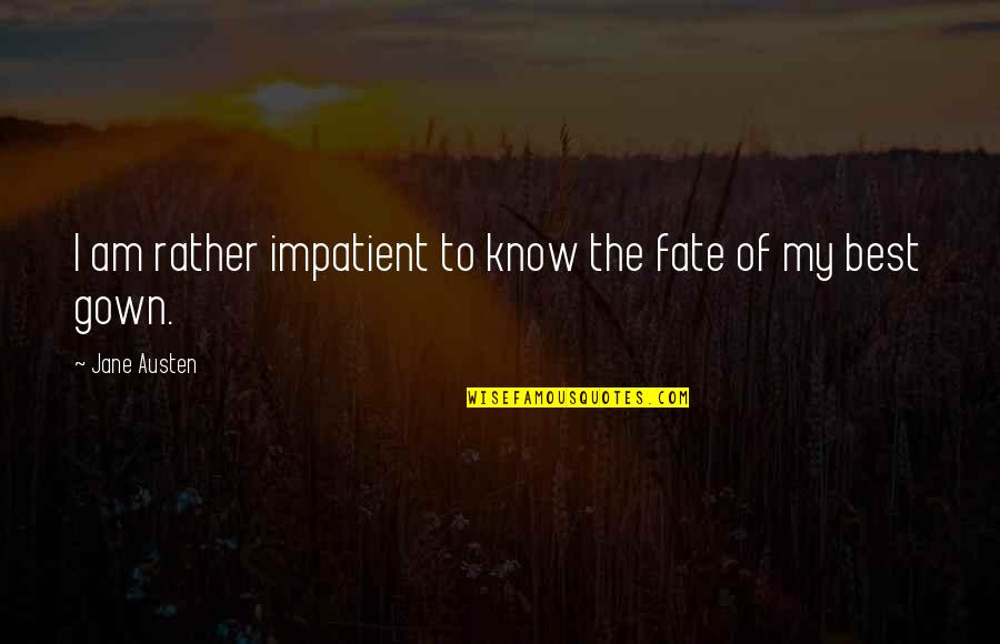 Gown Quotes By Jane Austen: I am rather impatient to know the fate