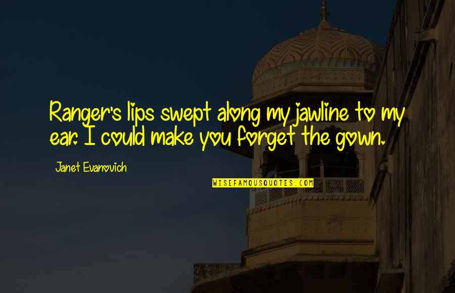 Gown Quotes By Janet Evanovich: Ranger's lips swept along my jawline to my
