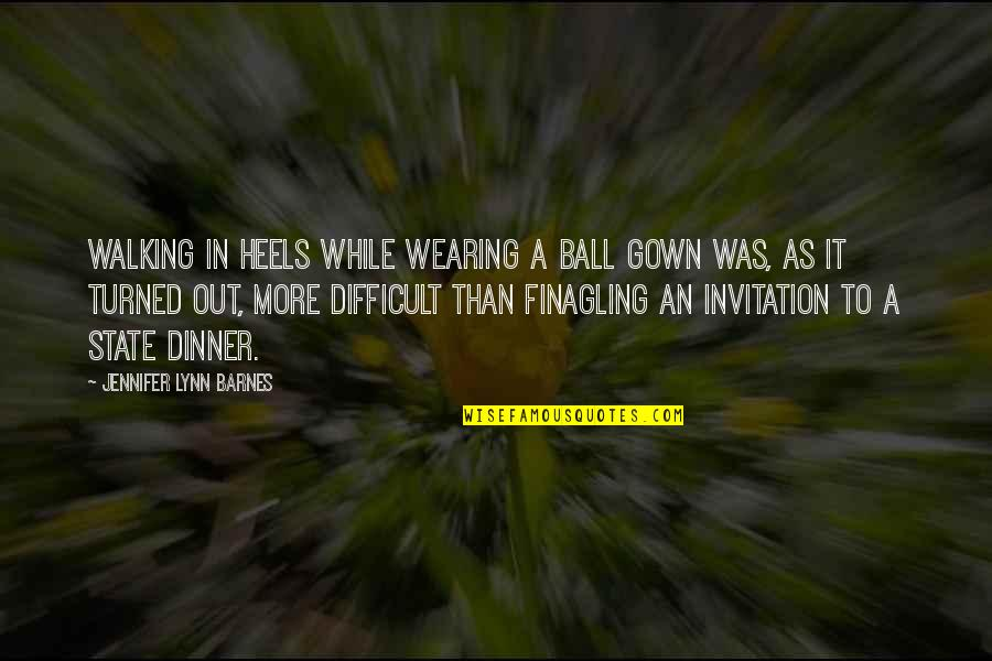 Gown Quotes By Jennifer Lynn Barnes: Walking in heels while wearing a ball gown