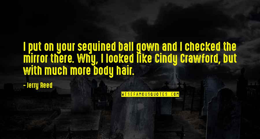 Gown Quotes By Jerry Reed: I put on your sequined ball gown and