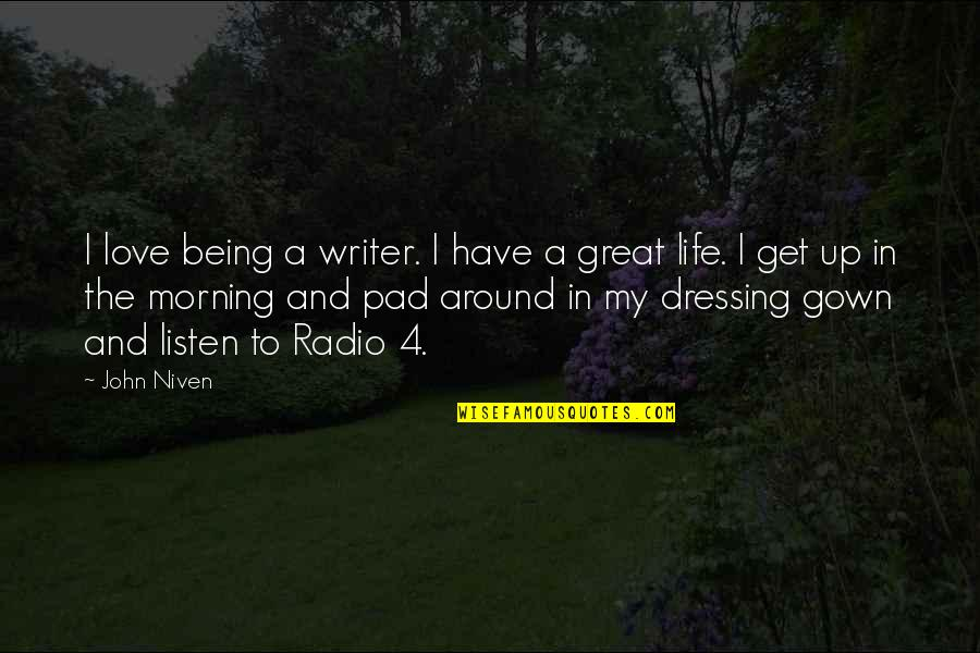 Gown Quotes By John Niven: I love being a writer. I have a