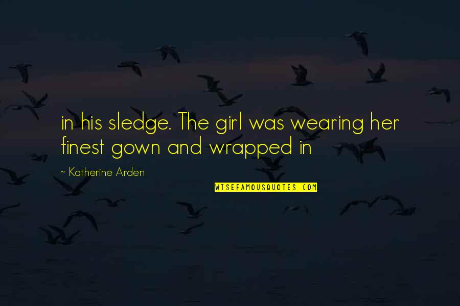 Gown Quotes By Katherine Arden: in his sledge. The girl was wearing her