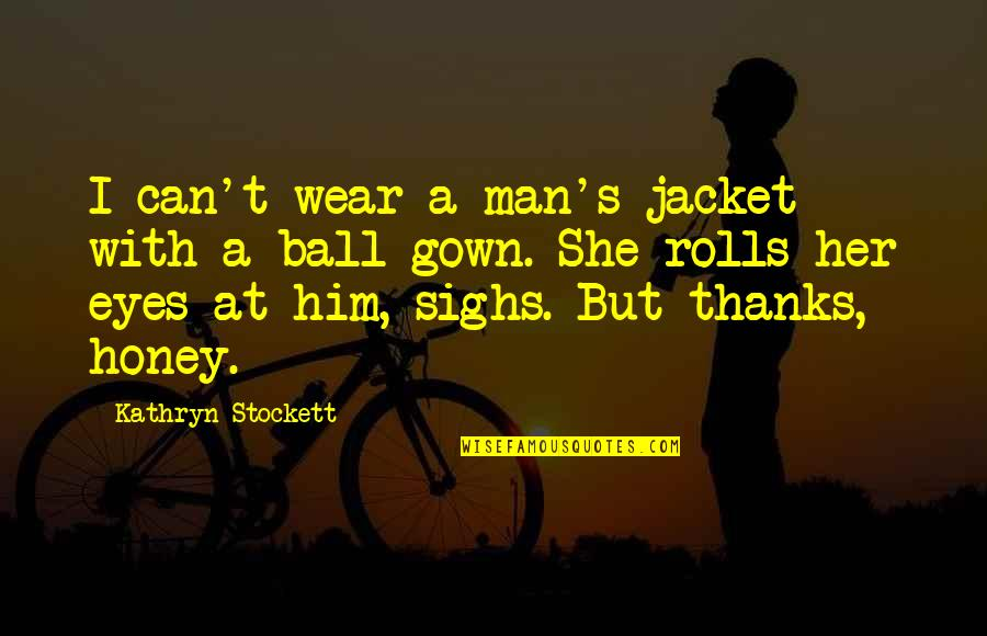 Gown Quotes By Kathryn Stockett: I can't wear a man's jacket with a