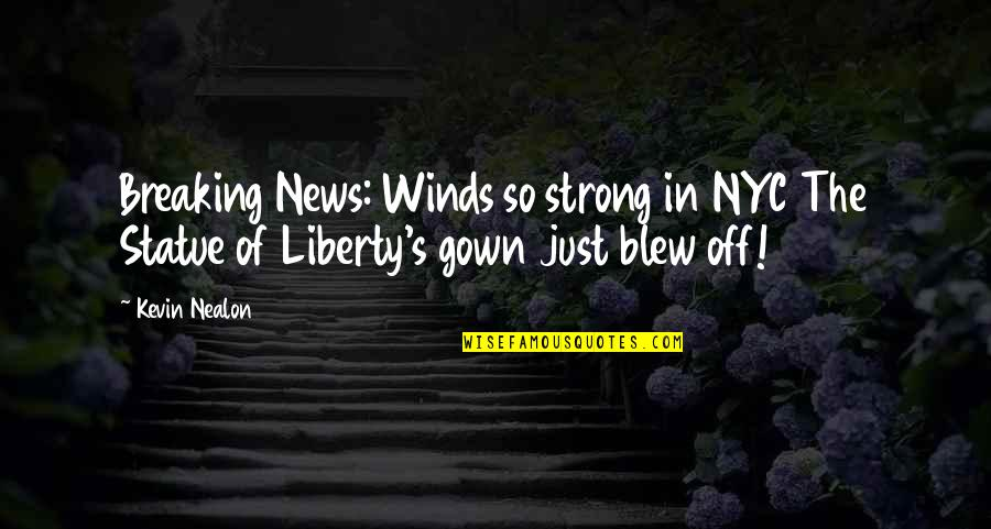 Gown Quotes By Kevin Nealon: Breaking News: Winds so strong in NYC The
