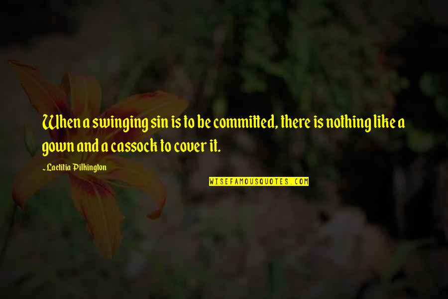 Gown Quotes By Laetitia Pilkington: When a swinging sin is to be committed,