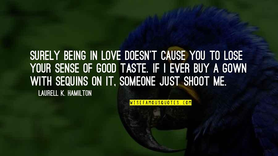 Gown Quotes By Laurell K. Hamilton: Surely being in love doesn't cause you to