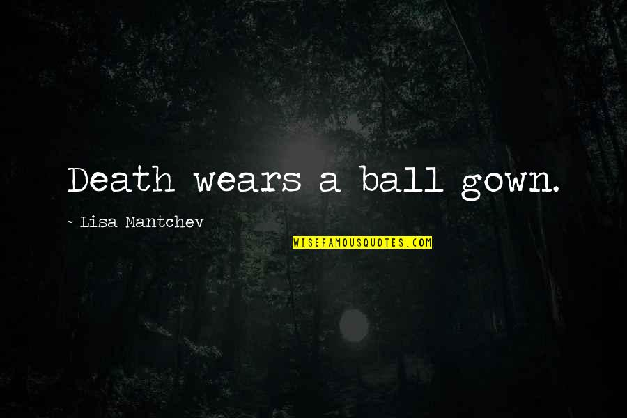 Gown Quotes By Lisa Mantchev: Death wears a ball gown.
