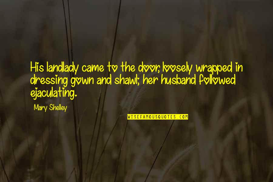 Gown Quotes By Mary Shelley: His landlady came to the door, loosely wrapped