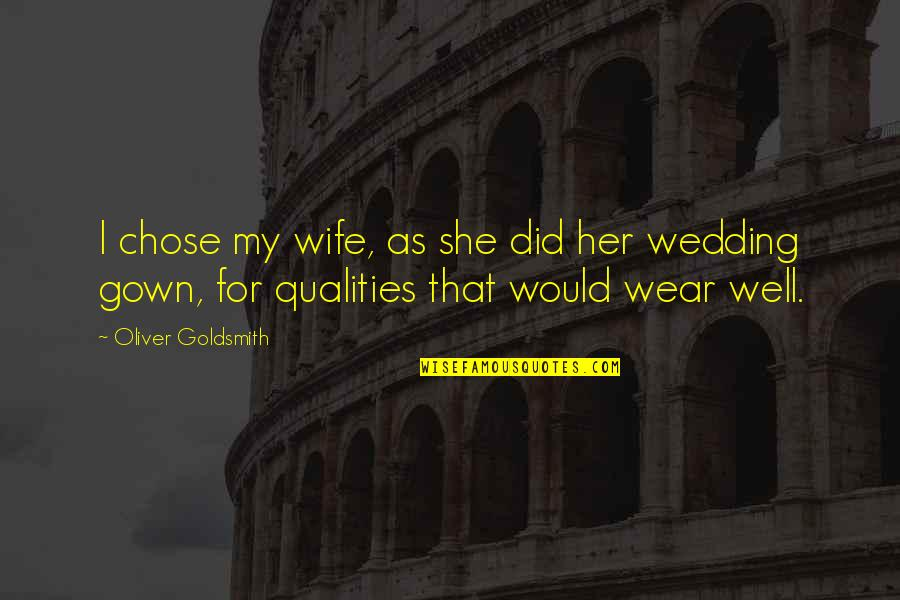 Gown Quotes By Oliver Goldsmith: I chose my wife, as she did her