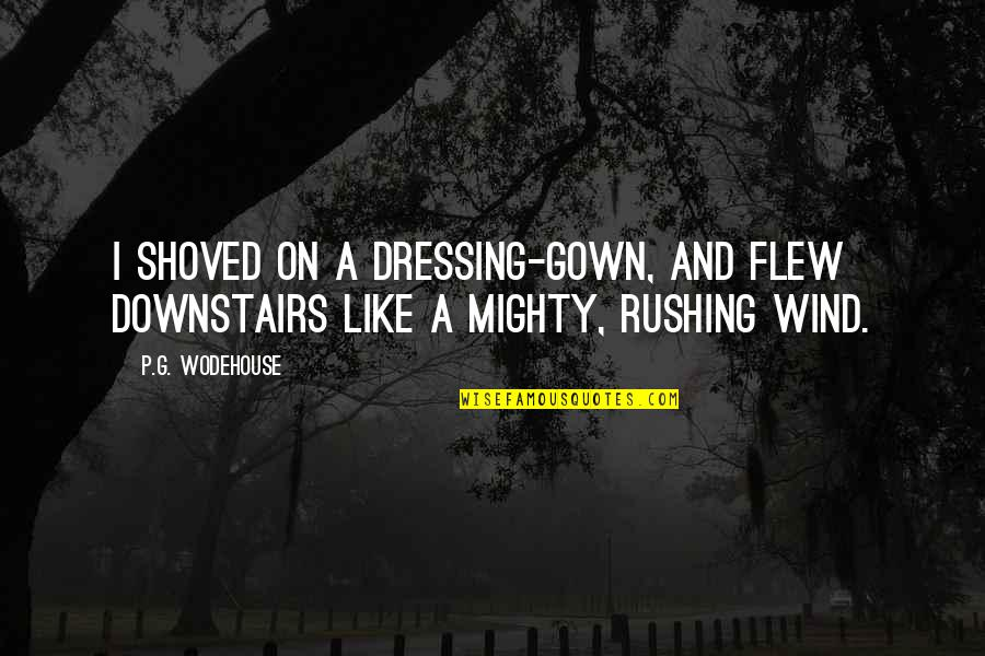 Gown Quotes By P.G. Wodehouse: I shoved on a dressing-gown, and flew downstairs