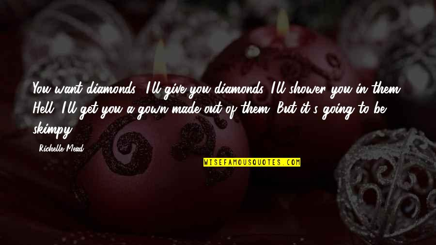 Gown Quotes By Richelle Mead: You want diamonds? I'll give you diamonds. I'll