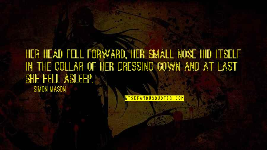 Gown Quotes By Simon Mason: Her head fell forward, her small nose hid