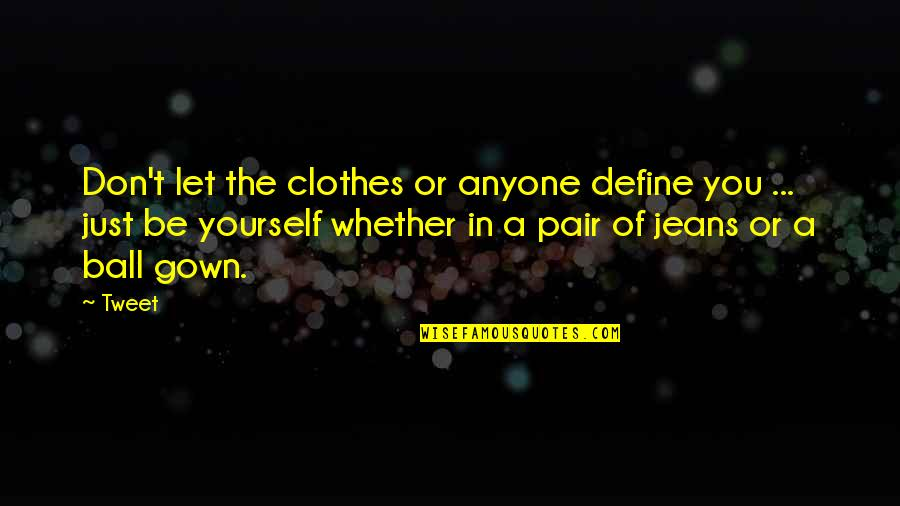Gown Quotes By Tweet: Don't let the clothes or anyone define you