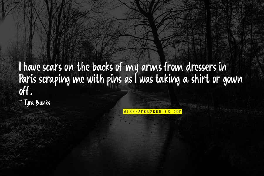 Gown Quotes By Tyra Banks: I have scars on the backs of my