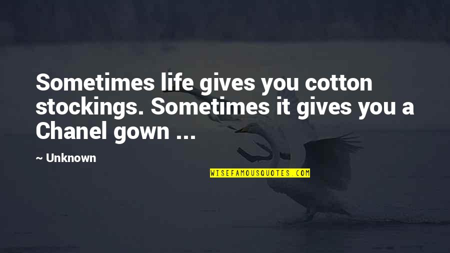 Gown Quotes By Unknown: Sometimes life gives you cotton stockings. Sometimes it