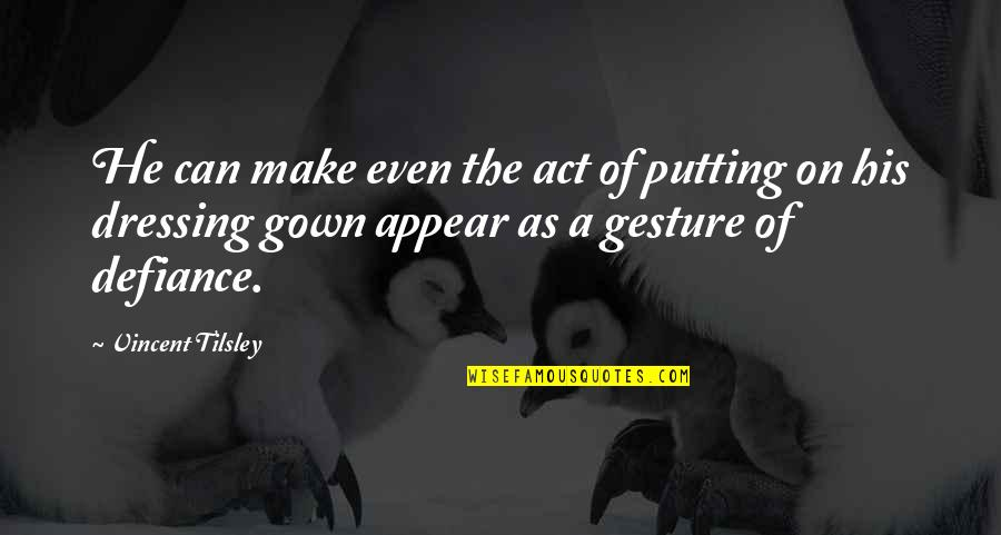 Gown Quotes By Vincent Tilsley: He can make even the act of putting