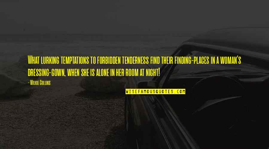 Gown Quotes By Wilkie Collins: What lurking temptations to forbidden tenderness find their